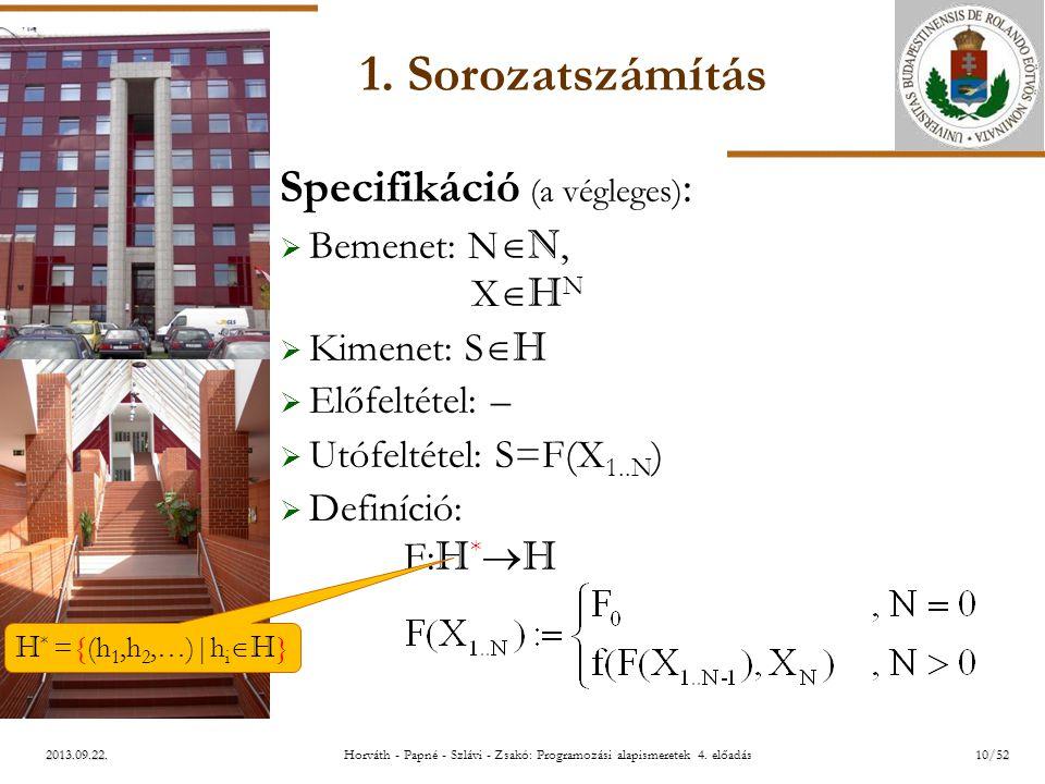 ELTE 2013.09.22. 1. Sorozatszámítás Specifikáció (a végleges) :  Bemenet: N  N, X  H N  Kimenet: S  H  Előfeltétel: –  Utófeltétel: S=F(X 1..N