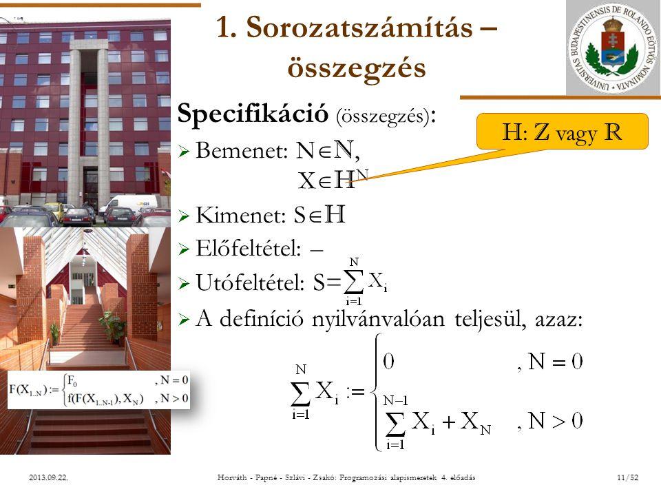 ELTE 2013.09.22. 1. Sorozatszámítás – összegzés Specifikáció (összegzés) :  Bemenet: N  N, X  H N  Kimenet: S  H  Előfeltétel: –  Utófeltétel: