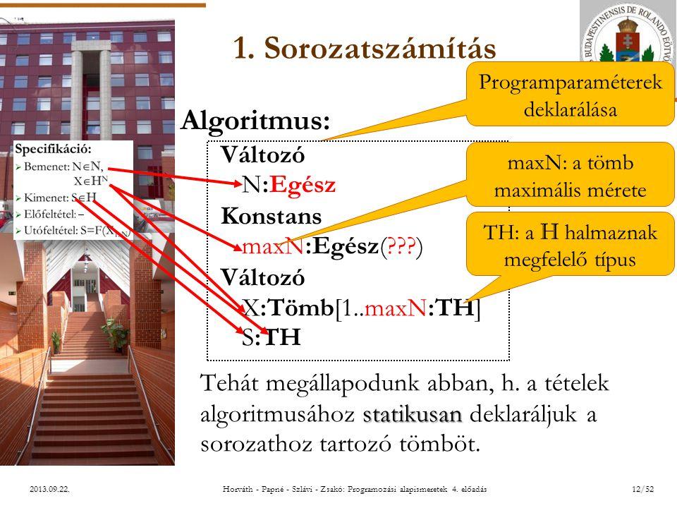 ELTE 2013.09.22. 1. Sorozatszámítás Algoritmus: Változó N:Egész Konstans maxN:Egész(???) Változó X:Tömb[1..maxN:TH] S:TH statikusan Tehát megállapodun