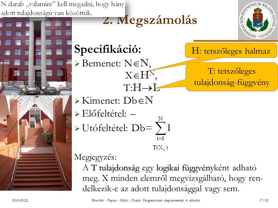ELTE 2013.09.22. 2. Megszámolás Specifikáció:  Bemenet: N  N, X  H N, T: H  L  Kimenet: Db  N  Előfeltétel: –  Utófeltétel: Db= T tulajdonság