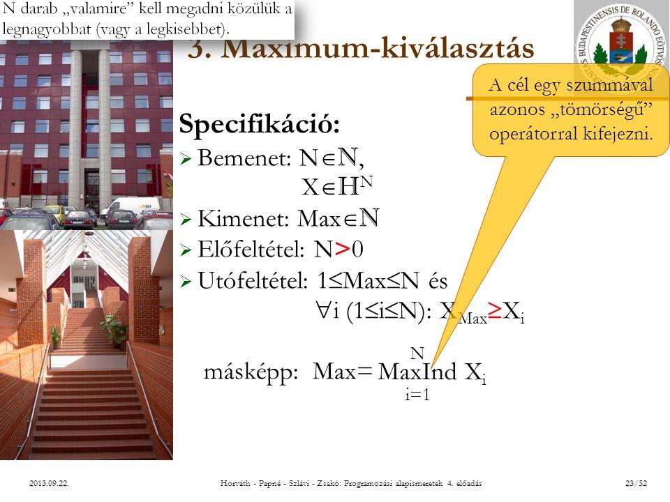 ELTE Specifikáció:  Bemenet: N  N, X  H N  Kimenet: Max  N  Előfeltétel: N>0  Utófeltétel: 1  Max  N és  i (1  i  N): X Max  X i másképp: Max= N MaxInd X i i=1 2013.09.22.