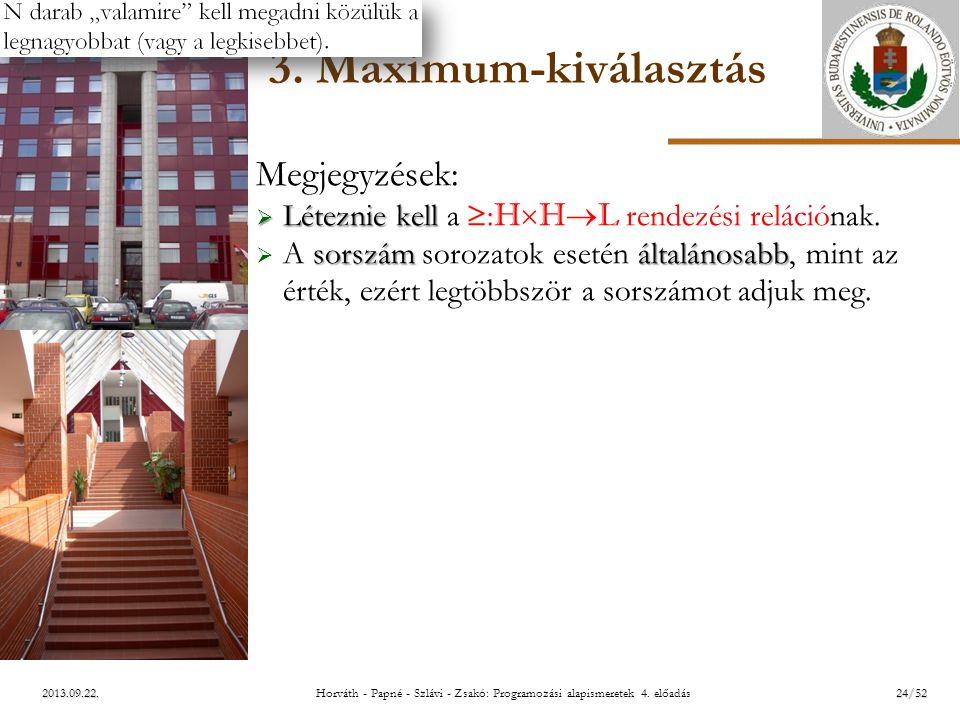 ELTE 2013.09.22. 3. Maximum-kiválasztás Megjegyzések:  Léteznie kell  Léteznie kell a  : H  H  L rendezési relációnak. sorszámáltalánosabb  A so