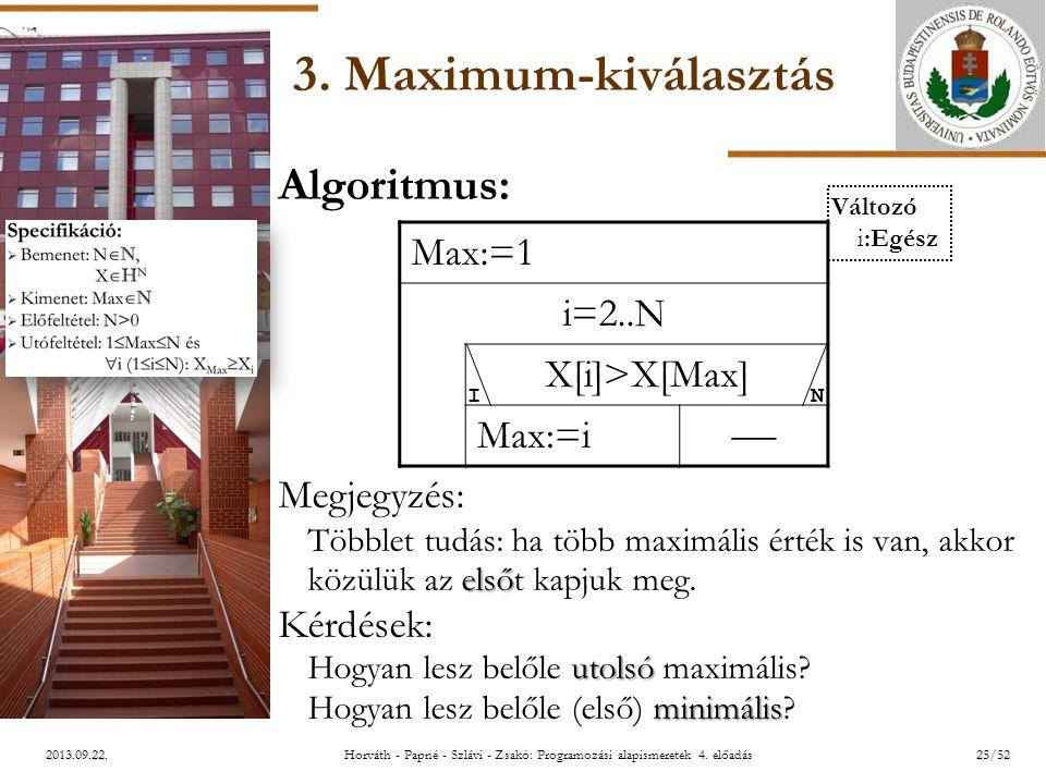 ELTE 2013.09.22. 3. Maximum-kiválasztás Algoritmus: Megjegyzés: első Többlet tudás: ha több maximális érték is van, akkor közülük az elsőt kapjuk meg.