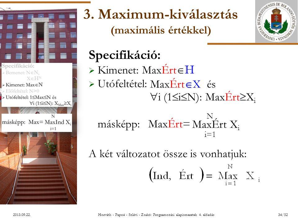 ELTE 2013.09.22. 3. Maximum-kiválasztás (maximális értékkel) Specifikáció:  Kimenet: MaxÉrt  H  Utófeltétel:  i (1  i  N): MaxÉrt=X i és  i (1