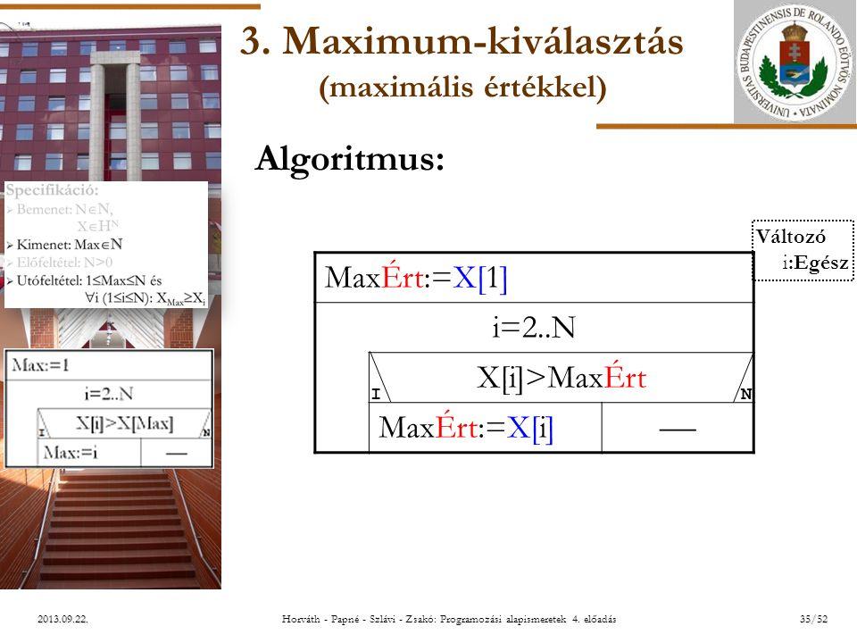 ELTE 2013.09.22. 3. Maximum-kiválasztás (maximális értékkel) MaxÉrt:=X[1] i=2..N X[i]>MaxÉrt MaxÉrt:=X[i]  Algoritmus: IN Változó i:Egész 35/52Horvát