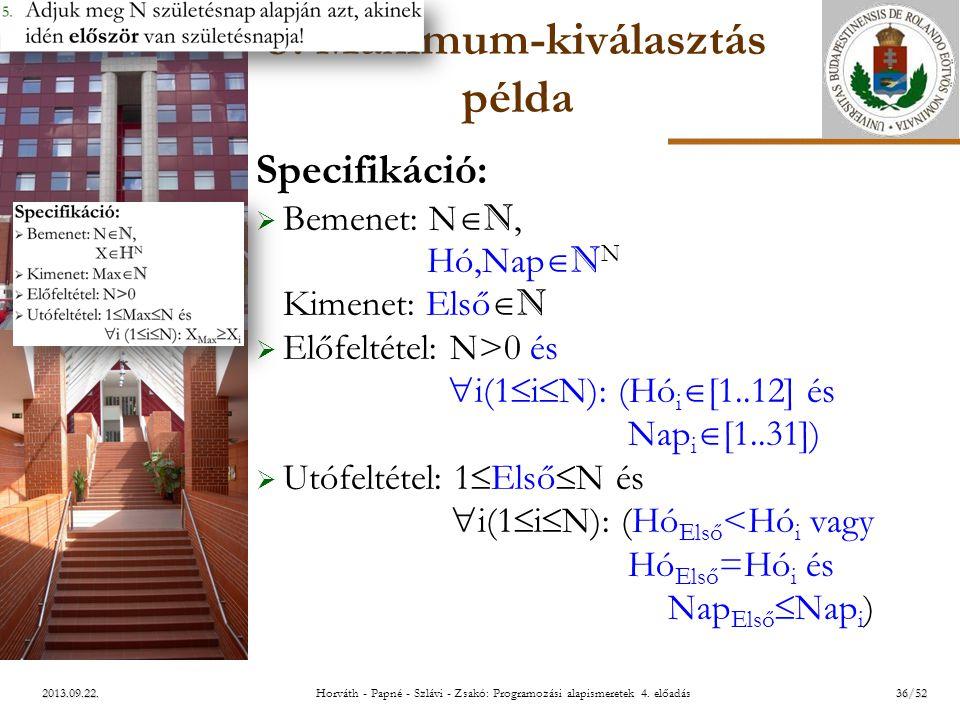 ELTE 2013.09.22. 3. Maximum-kiválasztás példa Specifikáció:  Bemenet: N  N, Hó,Nap  N N Kimenet: Első  N  Előfeltétel: N>0 és  i(1  i  N): (Hó