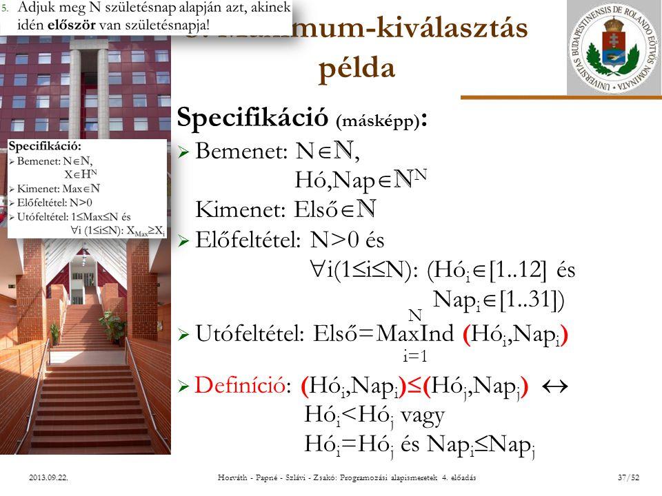 ELTE 2013.09.22. 3. Maximum-kiválasztás példa Specifikáció (másképp) :  Bemenet: N  N, Hó,Nap  N N Kimenet: Első  N  Előfeltétel: N>0 és  i(1 