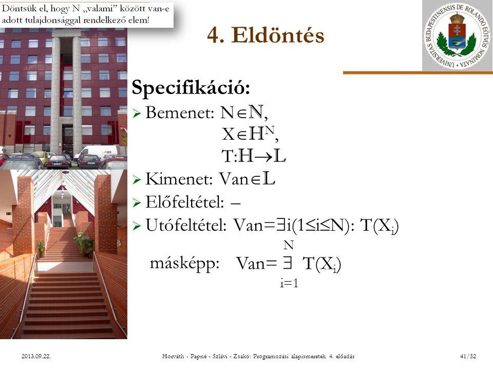 ELTE 2013.09.22. 4. Eldöntés Specifikáció:  Bemenet: N  N, X  H N, T: H  L  Kimenet: Van  L  Előfeltétel: –  Utófeltétel: Van=  i(1  i  N):