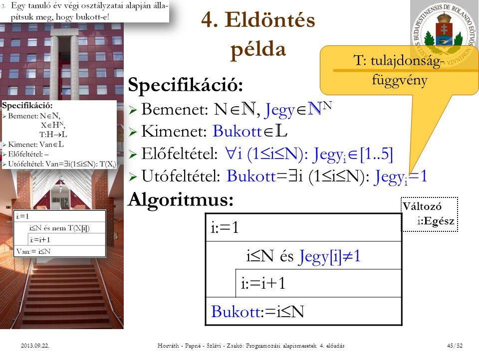 ELTE 2013.09.22. 4. Eldöntés példa Specifikáció:  Bemenet: N  N, Jegy  N N  Kimenet: Bukott  L  Előfeltétel:  i (1  i  N): Jegy i  [1..5] 