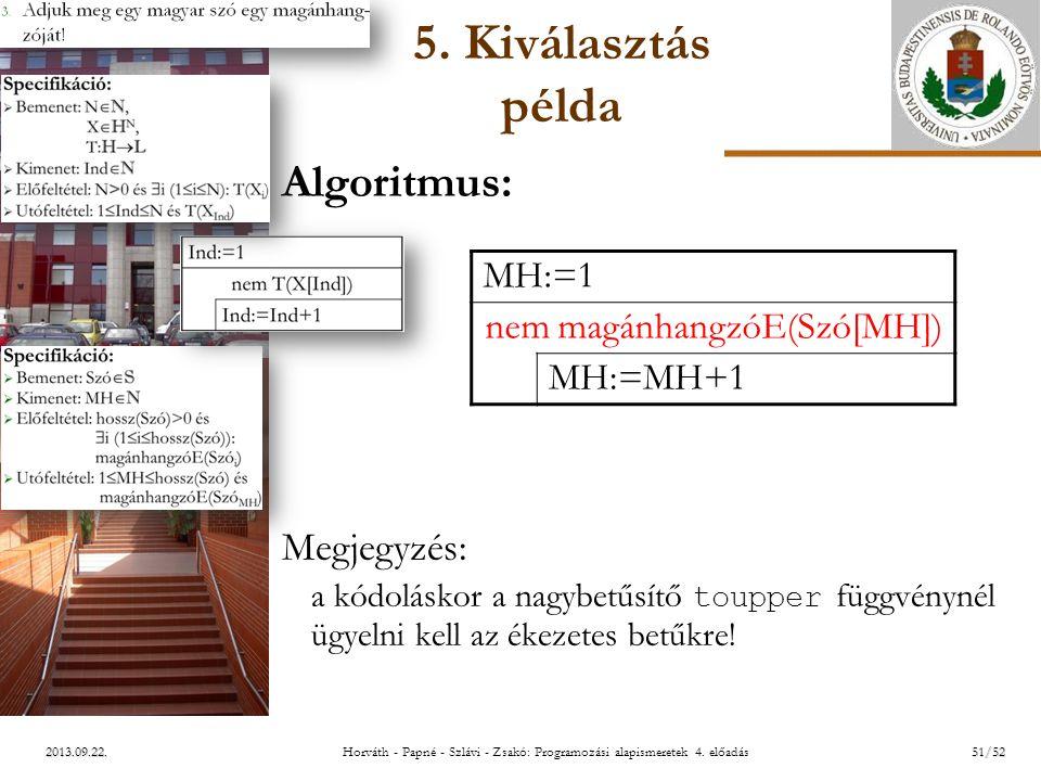ELTE 2013.09.22. 5. Kiválasztás példa Algoritmus: Megjegyzés: a kódoláskor a nagybetűsítő toupper függvénynél ügyelni kell az ékezetes betűkre! MH:=1
