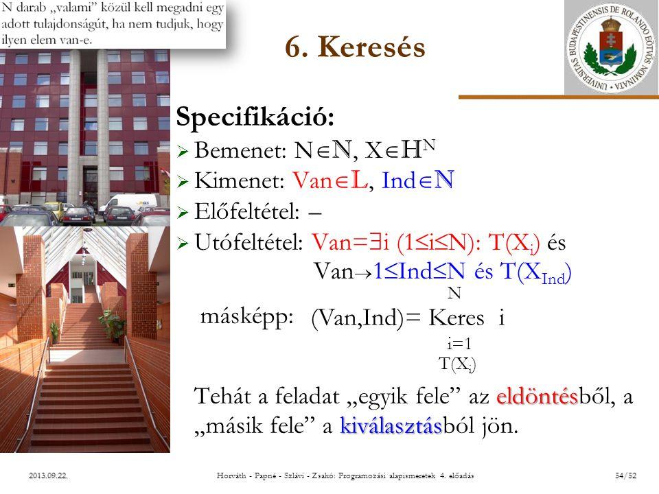 ELTE 2013.09.22. 6. Keresés Specifikáció:  Bemenet: N  N, X  H N  Kimenet: Van  L, Ind  N  Előfeltétel: –  Utófeltétel: Van=  i (1  i  N):