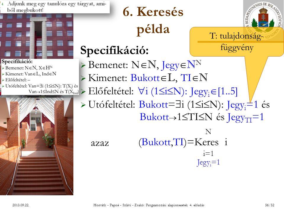 ELTE 2013.09.22. 6. Keresés példa Specifikáció:  Bemenet: N  N, Jegy  N N  Kimenet: Bukott  L, TI  N  Előfeltétel:  i (1  i  N): Jegy i  [1
