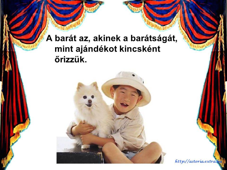 A barát az, akihez akkor fordulunk, amikor bátorításra van szükségünk. http://astoria.extra.hu