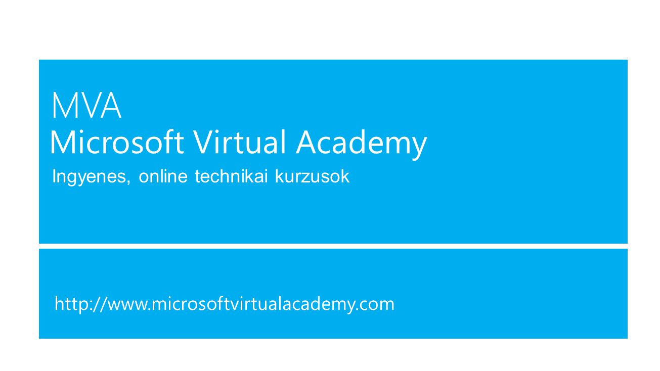 Ingyenes, online technikai kurzusok http://www.microsoftvirtualacademy.com Microsoft Virtual Academy