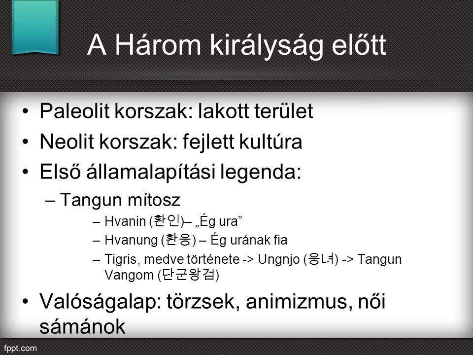 """A Három királyság előtt Paleolit korszak: lakott terület Neolit korszak: fejlett kultúra Első államalapítási legenda: –Tangun mítosz –Hvanin ( 환인 )– """""""