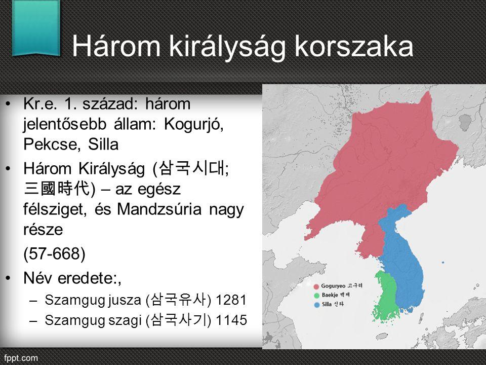 Három királyság korszaka Kr.e. 1. század: három jelentősebb állam: Kogurjó, Pekcse, Silla Három Királyság ( 삼국시대 ; 三國時代 ) – az egész félsziget, és Man