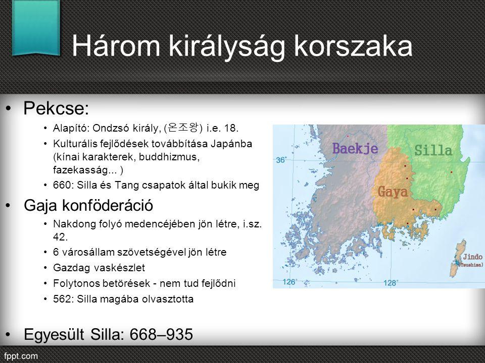 Három királyság korszaka Pekcse: Alapító: Ondzsó király, ( 온조왕 ) i.e. 18. Kulturális fejlődések továbbítása Japánba (kínai karakterek, buddhizmus, faz