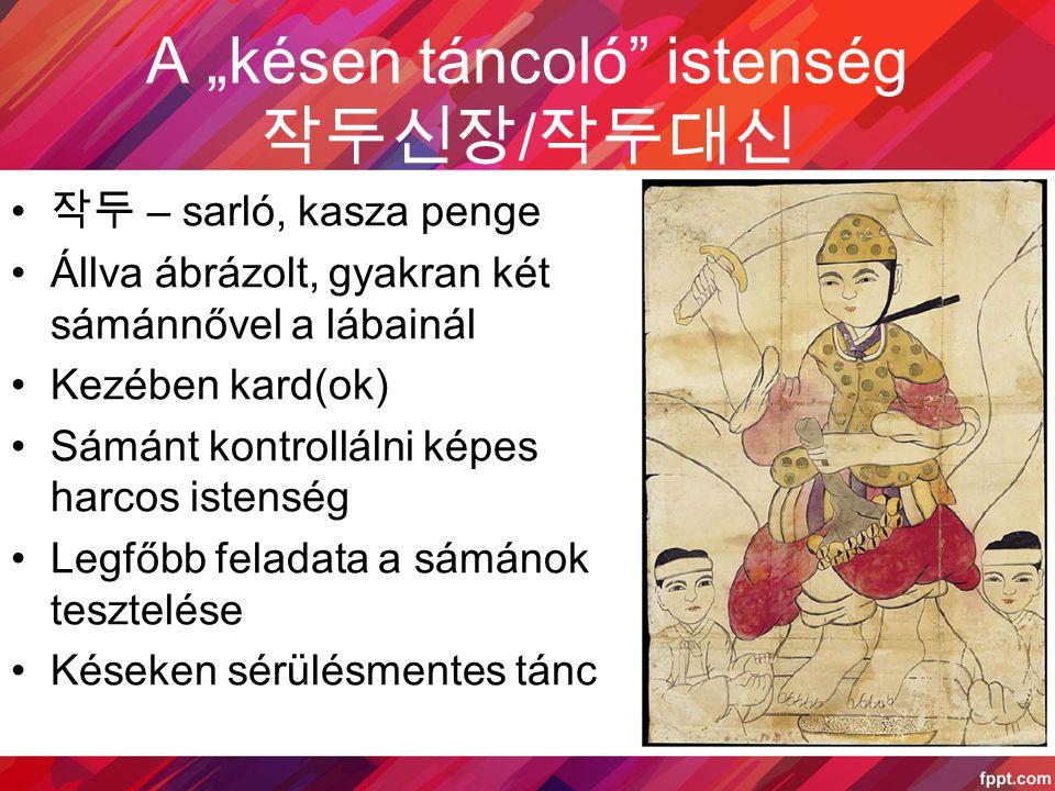 """작두 – sarló, kasza penge Állva ábrázolt, gyakran két sámánnővel a lábainál Kezében kard(ok) Sámánt kontrollálni képes harcos istenség Legfőbb feladata a sámánok tesztelése Késeken sérülésmentes tánc A """"késen táncoló istenség 작두신장 / 작두대신"""