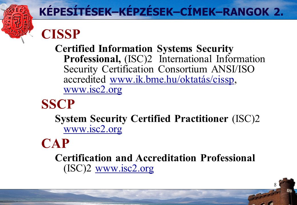 8 KÉPESÍTÉSEK–KÉPZÉSEK–CÍMEK–RANGOK 2. CISSP Certified Information Systems Security Professional, (ISC)2 International Information Security Certificat