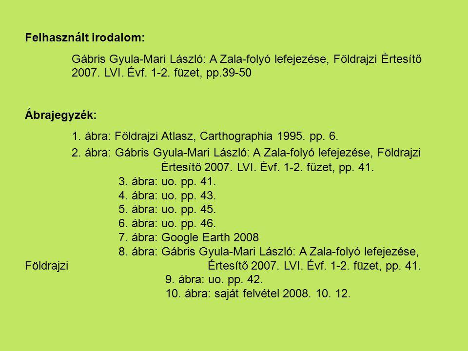 Felhasznált irodalom: Gábris Gyula-Mari László: A Zala-folyó lefejezése, Földrajzi Értesítő 2007. LVI. Évf. 1-2. füzet, pp.39-50 Ábrajegyzék: 1. ábra: