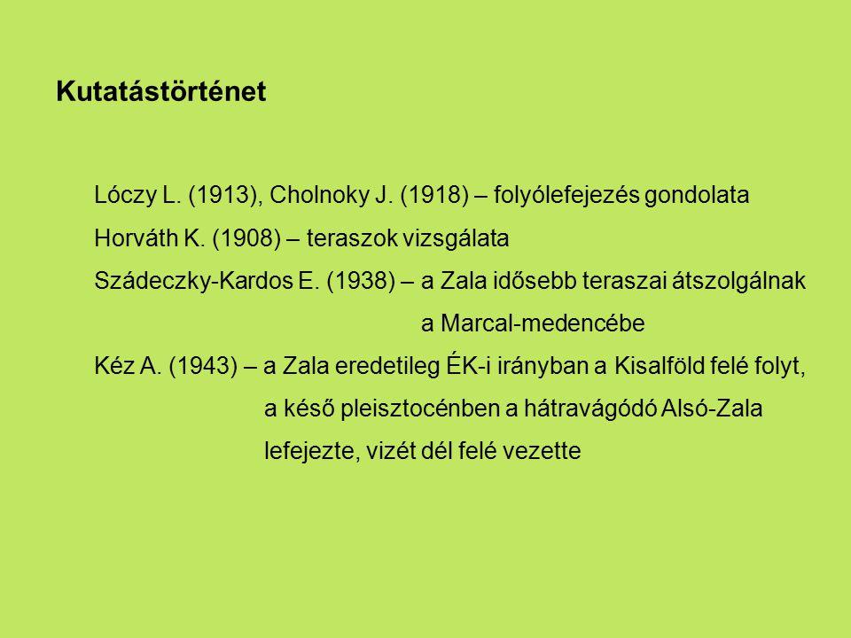 Kutatástörténet Lóczy L. (1913), Cholnoky J. (1918) – folyólefejezés gondolata Horváth K. (1908) – teraszok vizsgálata Szádeczky-Kardos E. (1938) – a