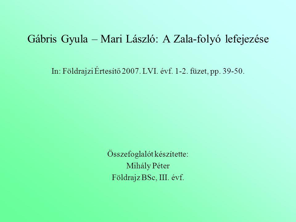 Gábris Gyula – Mari László: A Zala-folyó lefejezése In: Földrajzi Értesítő 2007. LVI. évf. 1-2. füzet, pp. 39-50. Összefoglalót készítette: Mihály Pét
