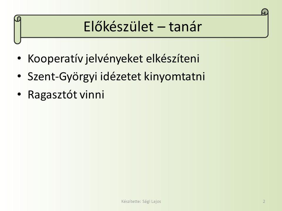 Előkészület – tanár Kooperatív jelvényeket elkészíteni Szent-Györgyi idézetet kinyomtatni Ragasztót vinni Készítette: Sági Lajos2