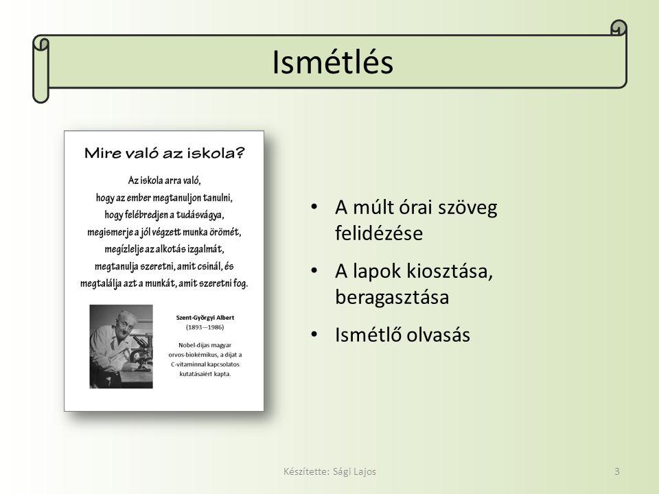 Ismétlés Készítette: Sági Lajos3 A múlt órai szöveg felidézése A lapok kiosztása, beragasztása Ismétlő olvasás