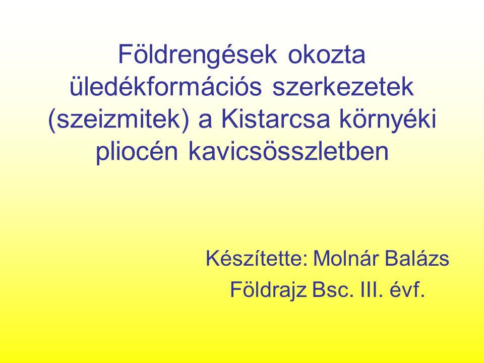 Földrengések okozta üledékformációs szerkezetek (szeizmitek) a Kistarcsa környéki pliocén kavicsösszletben Készítette: Molnár Balázs Földrajz Bsc. III