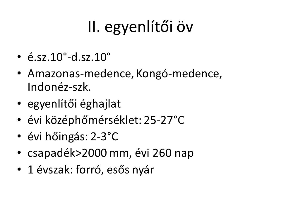 II. egyenlítői öv é.sz.10°-d.sz.10° Amazonas-medence, Kongó-medence, Indonéz-szk. egyenlítői éghajlat évi középhőmérséklet: 25-27°C évi hőingás: 2-3°C