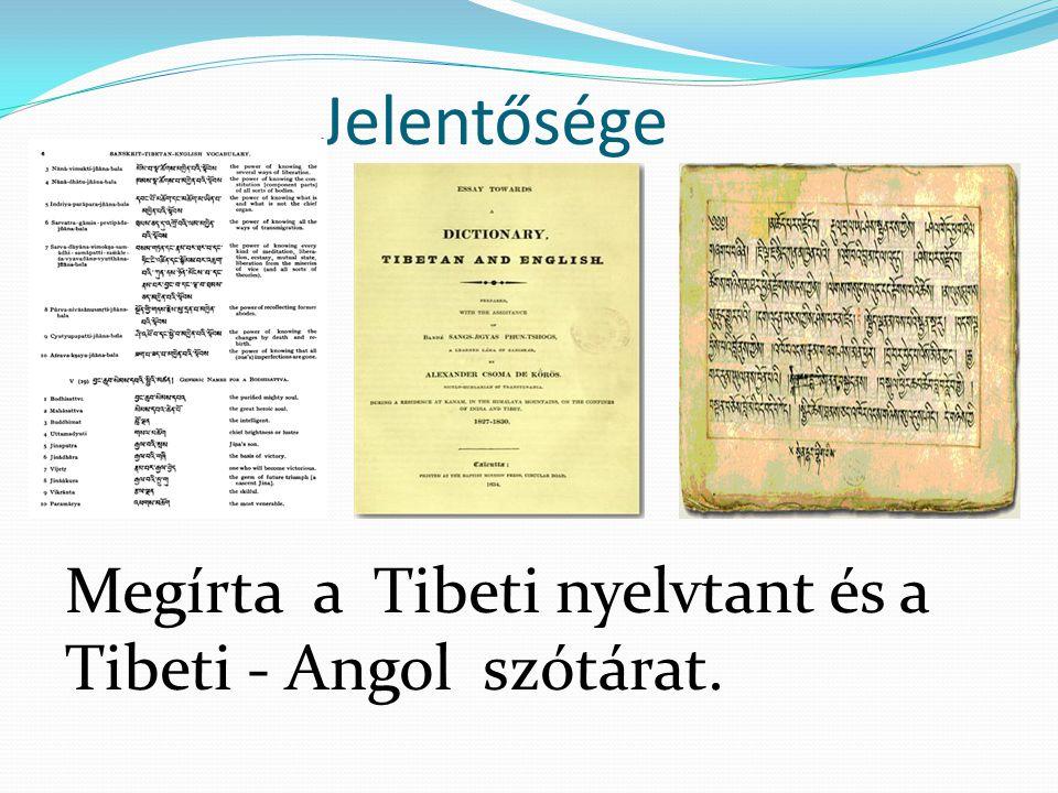 Jelentősége Megírta a Tibeti nyelvtant és a Tibeti - Angol szótárat.