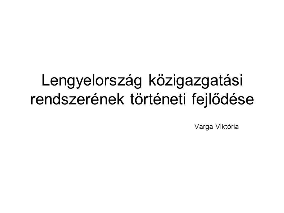 Lengyelország közigazgatási rendszerének történeti fejlődése Varga Viktória