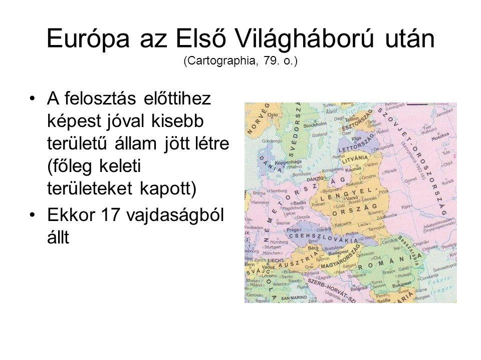 Európa az Első Világháború után (Cartographia, 79. o.) A felosztás előttihez képest jóval kisebb területű állam jött létre (főleg keleti területeket k