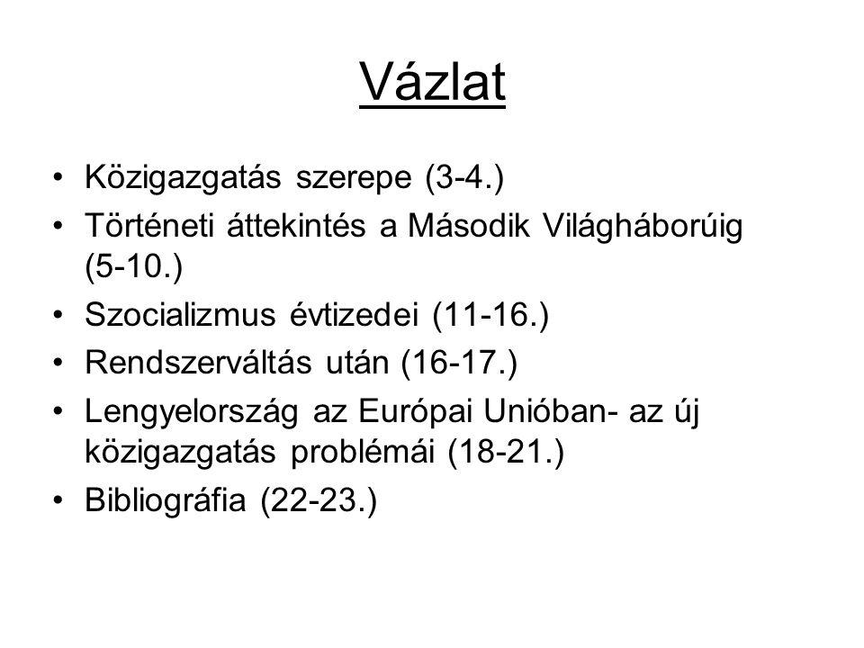 Vázlat Közigazgatás szerepe (3-4.) Történeti áttekintés a Második Világháborúig (5-10.) Szocializmus évtizedei (11-16.) Rendszerváltás után (16-17.) Lengyelország az Európai Unióban- az új közigazgatás problémái (18-21.) Bibliográfia (22-23.)