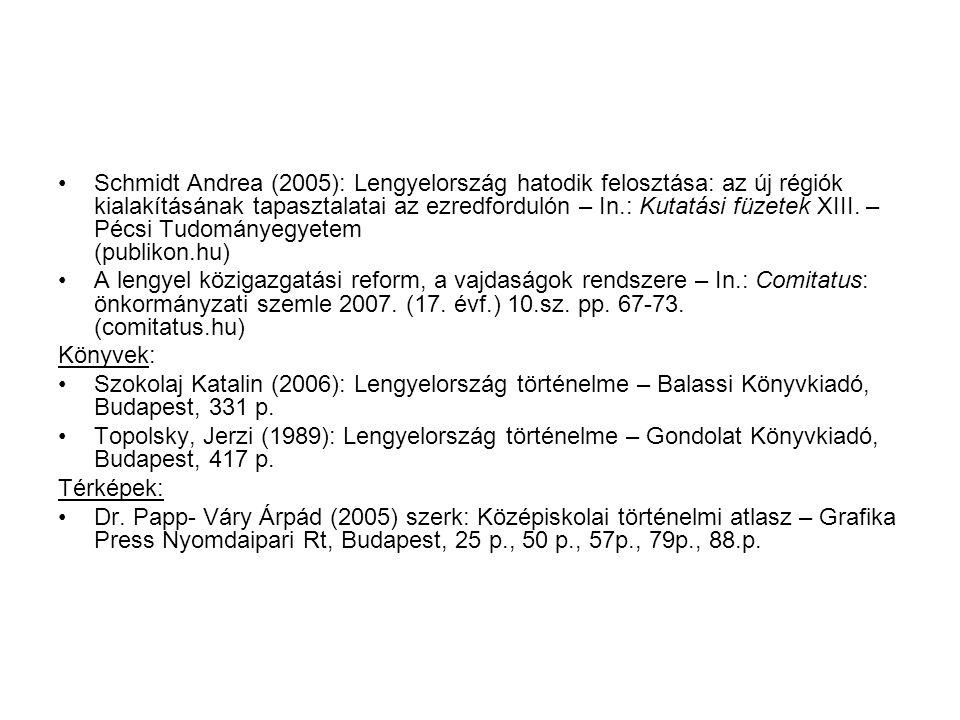 Schmidt Andrea (2005): Lengyelország hatodik felosztása: az új régiók kialakításának tapasztalatai az ezredfordulón – In.: Kutatási füzetek XIII. – Pé