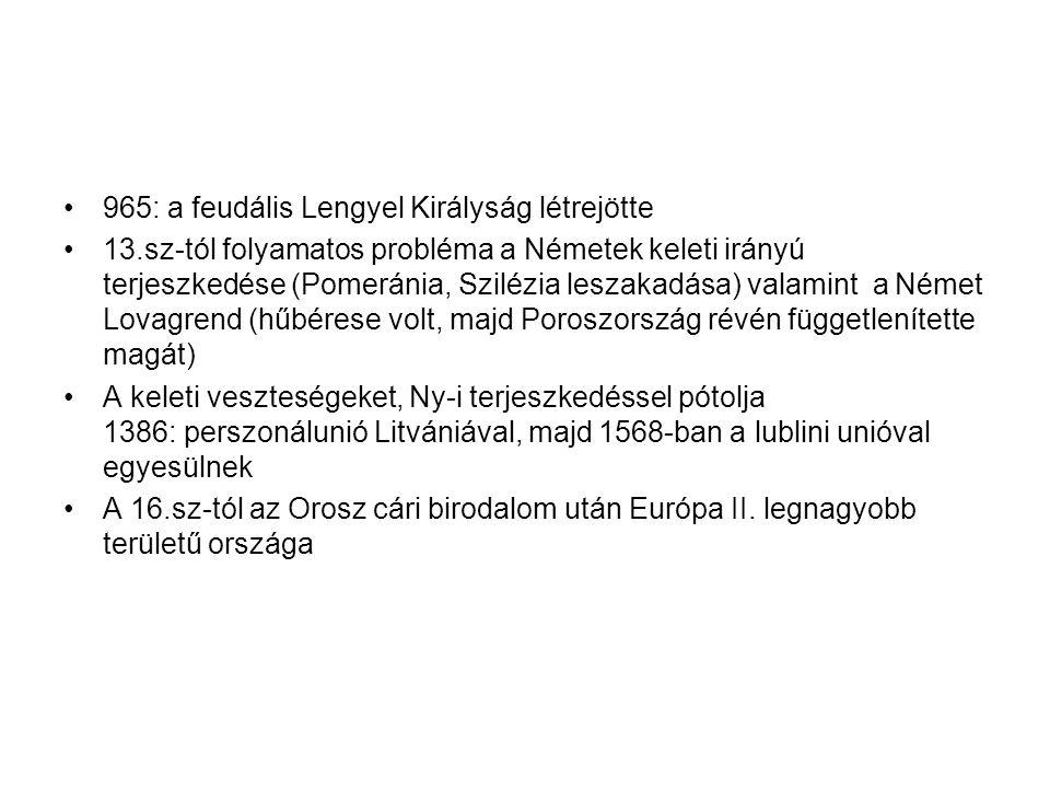 965: a feudális Lengyel Királyság létrejötte 13.sz-tól folyamatos probléma a Németek keleti irányú terjeszkedése (Pomeránia, Szilézia leszakadása) val