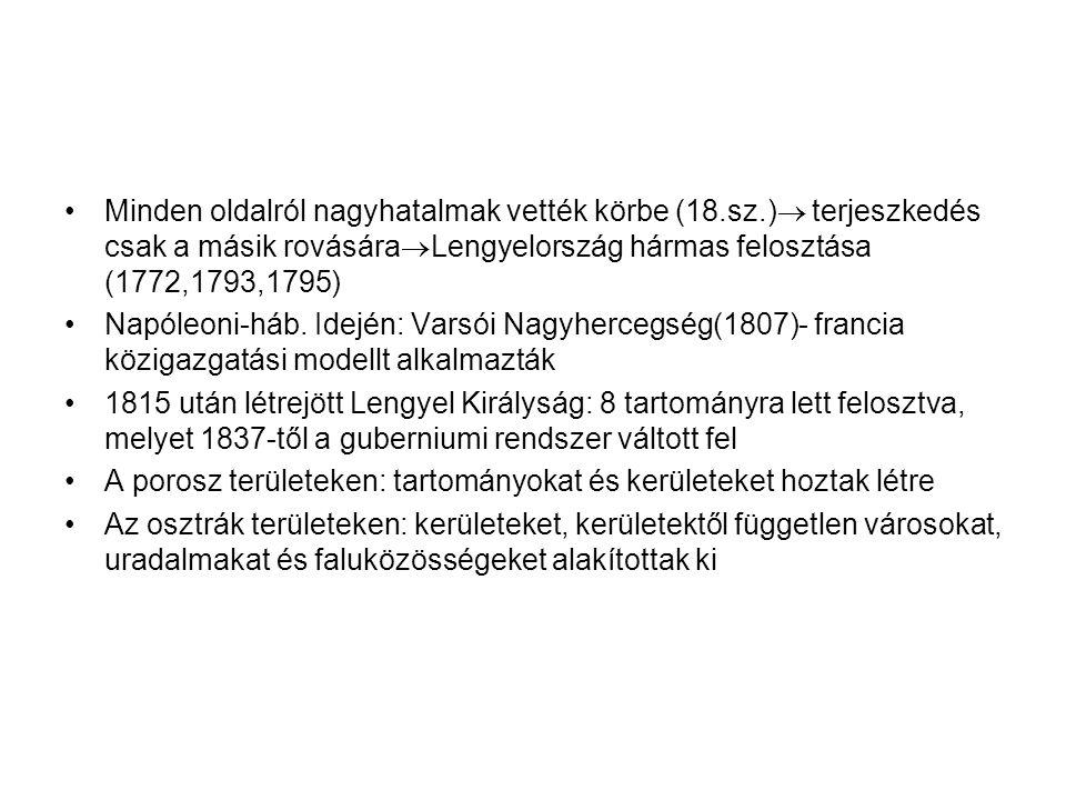 Minden oldalról nagyhatalmak vették körbe (18.sz.)  terjeszkedés csak a másik rovására  Lengyelország hármas felosztása (1772,1793,1795) Napóleoni-háb.
