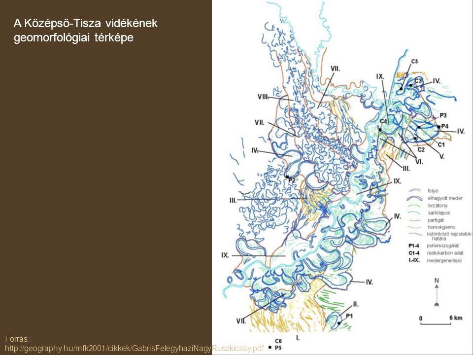 A Középső-Tisza vidékének geomorfológiai térképe Forrás: http://geography.hu/mfk2001/cikkek/GabrisFelegyhaziNagyRuszkiczay.pdf