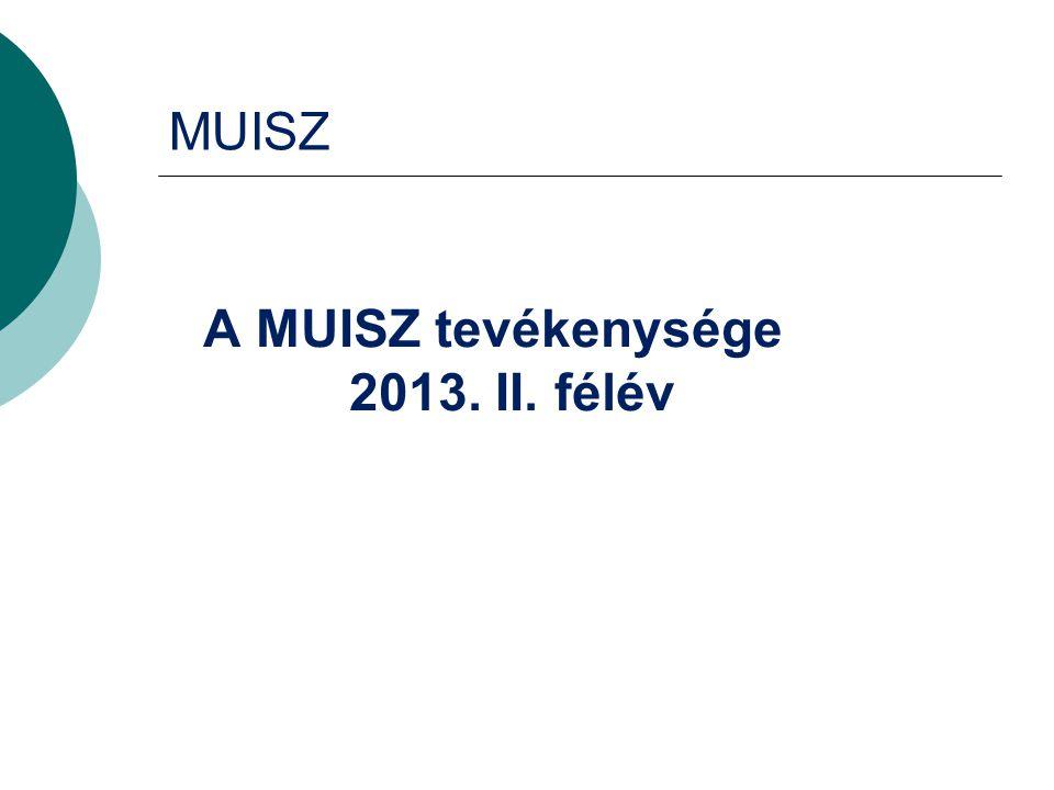 MUISZ A MUISZ tevékenysége 2013. II. félév