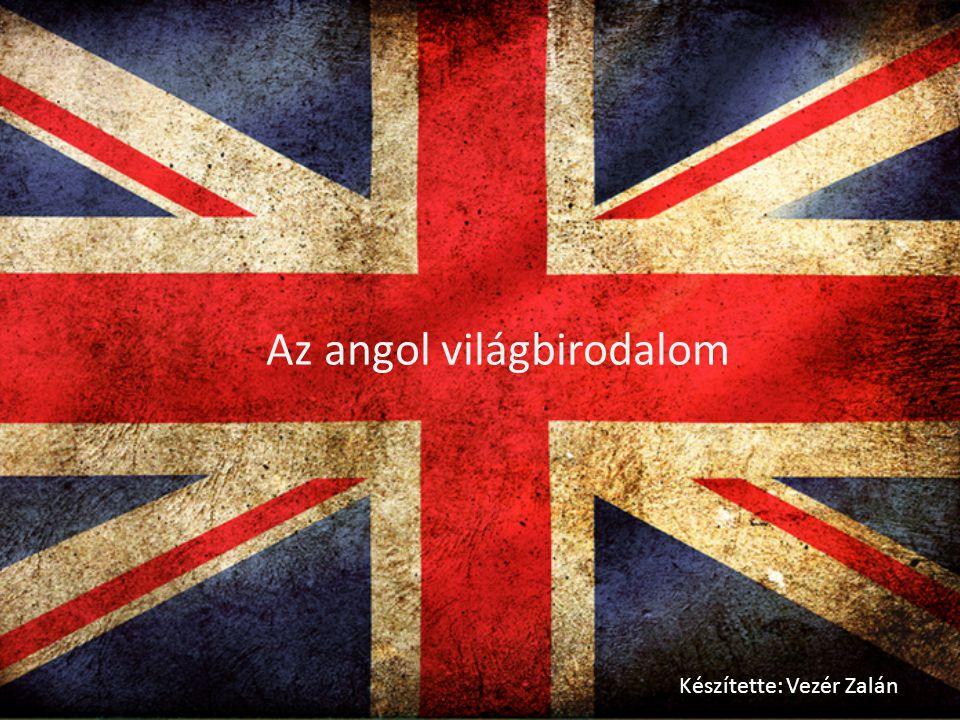Készítette: Vezér Zalán Az angol világbirodalom