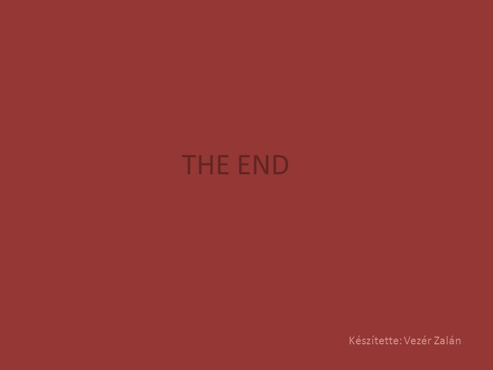 THE END Készítette: Vezér Zalán