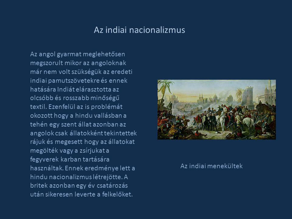 Az indiai nacionalizmus Az angol gyarmat meglehetősen megszorult mikor az angoloknak már nem volt szükségük az eredeti indiai pamutszövetekre és ennek
