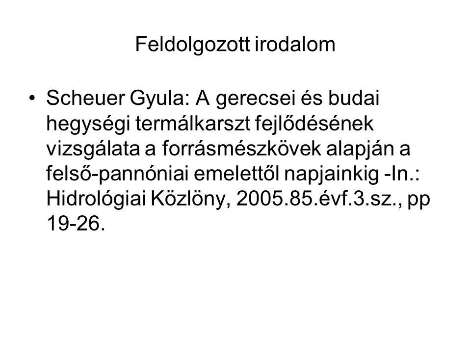 Feldolgozott irodalom Scheuer Gyula: A gerecsei és budai hegységi termálkarszt fejlődésének vizsgálata a forrásmészkövek alapján a felső-pannóniai eme
