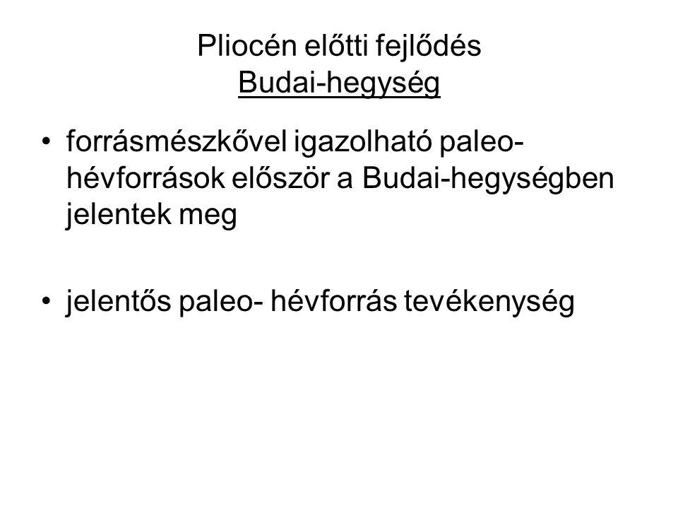 Pliocén előtti fejlődés Budai-hegység forrásmészkővel igazolható paleo- hévforrások először a Budai-hegységben jelentek meg jelentős paleo- hévforrás tevékenység