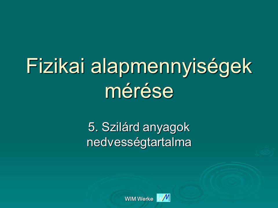 WIM Werke Fizikai alapmennyiségek mérése 5. Szilárd anyagok nedvességtartalma