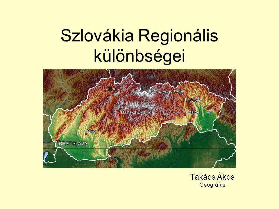 Szlovákia Regionális különbségei Takács Ákos Geográfus