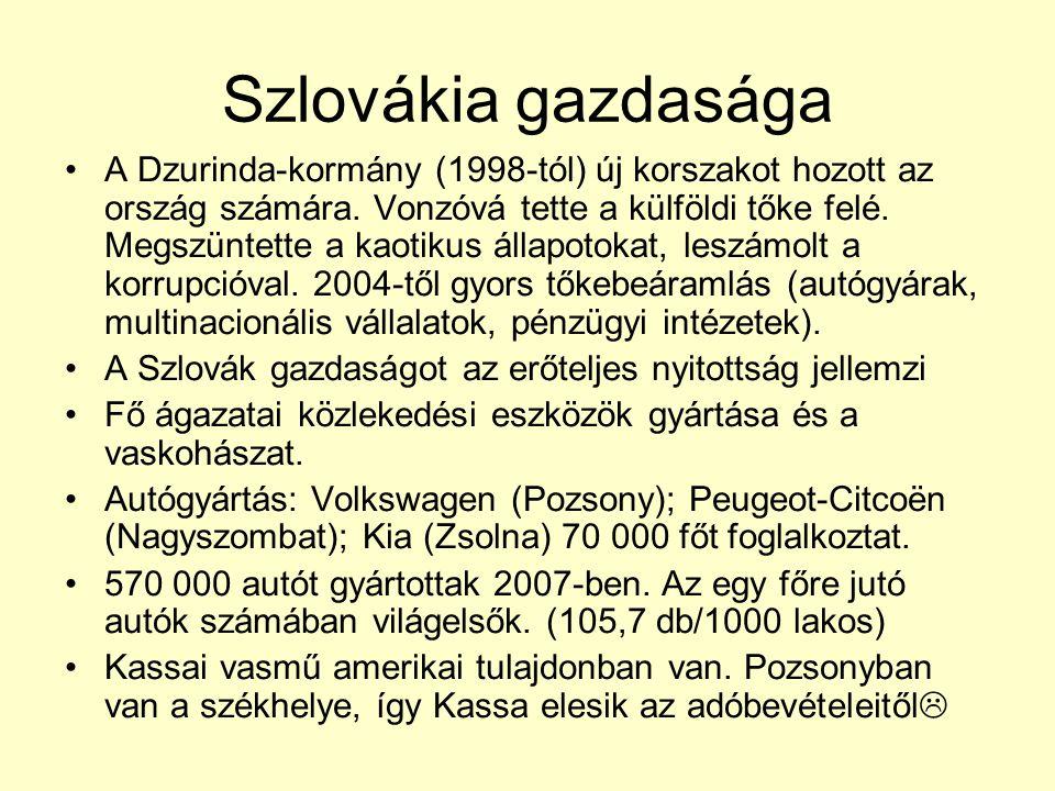 Szlovákia gazdasága A Dzurinda-kormány (1998-tól) új korszakot hozott az ország számára. Vonzóvá tette a külföldi tőke felé. Megszüntette a kaotikus á