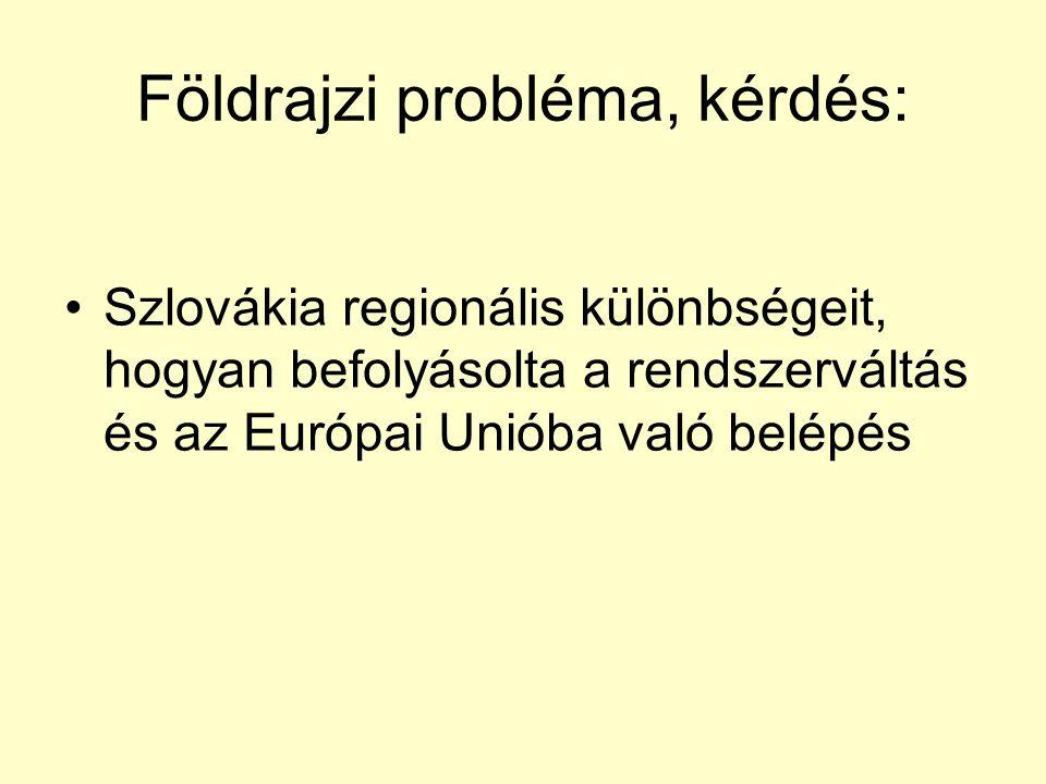 Földrajzi probléma, kérdés: Szlovákia regionális különbségeit, hogyan befolyásolta a rendszerváltás és az Európai Unióba való belépés