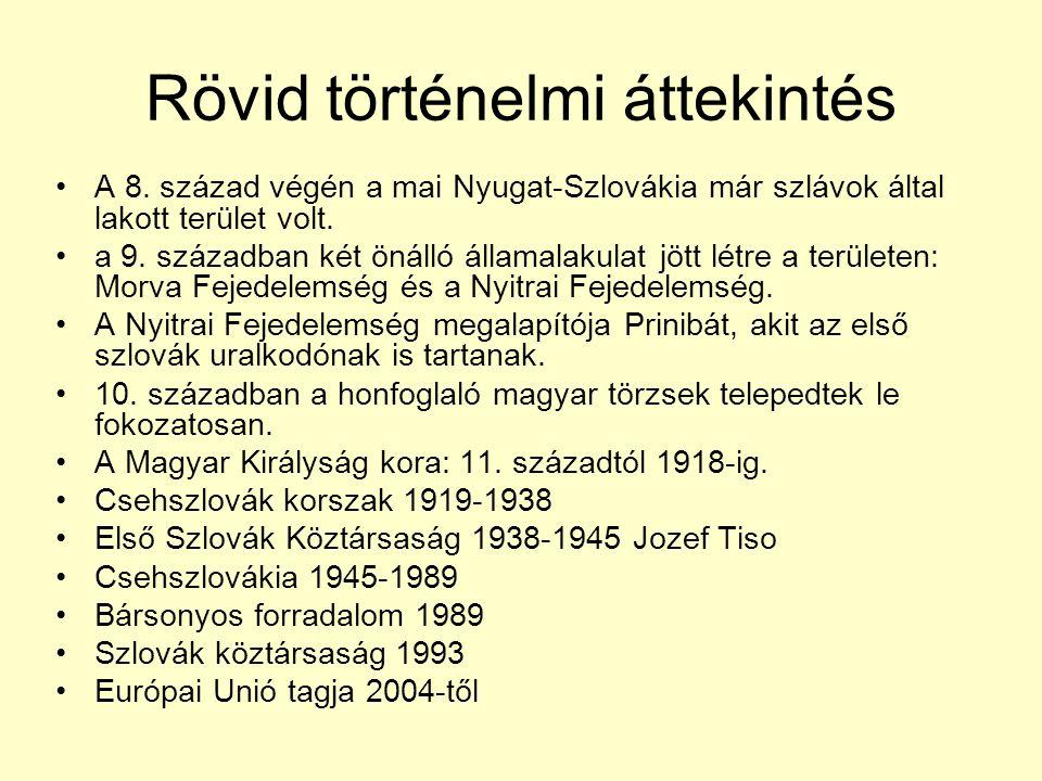 Rövid történelmi áttekintés A 8. század végén a mai Nyugat-Szlovákia már szlávok által lakott terület volt. a 9. században két önálló államalakulat jö
