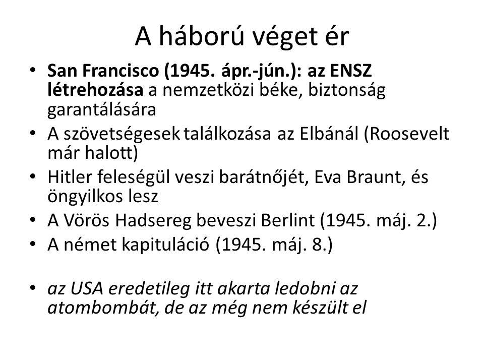 A háború véget ér San Francisco (1945. ápr.-jún.): az ENSZ létrehozása a nemzetközi béke, biztonság garantálására A szövetségesek találkozása az Elbán